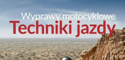 Wyprawy motocyklowe. Techniki jazdy